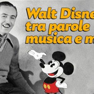 """""""Walt Disney tra parole musica e magia"""""""
